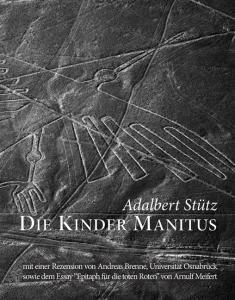 Die Kinder Manitus Vers-Epos zur indianischen Schöpfungsgeschichte (Erstdruck des Manuskripts von 19