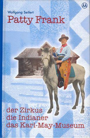 Patty Frank - der Zirkus, die Indianer, das Karl-May-Museum