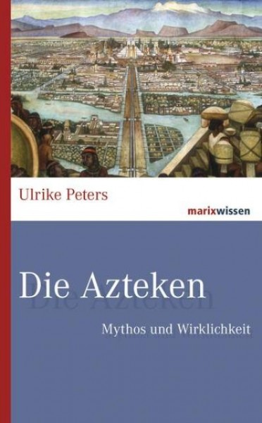 Die Azteken - Mythos und Wirklichkeit