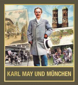 Karl May und München – VÖ. 10/2022 Der Schriftsteller und seine Spuren zwischen Isar und Bavaria