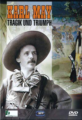 Karl May - Tragik und Triumph
